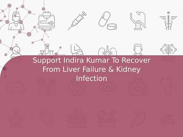 Support Indira Kumar To Recover From Liver Failure & Kidney Infection