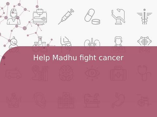 Help Madhu fight cancer