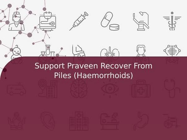 Support Praveen Recover From Piles (Haemorrhoids)