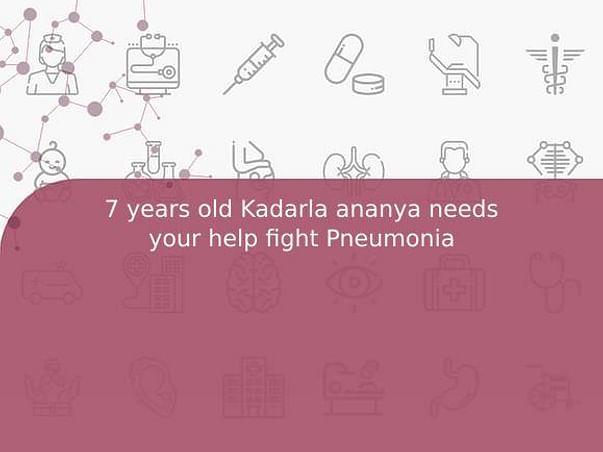 7 years old Kadarla ananya needs your help fight Pneumonia