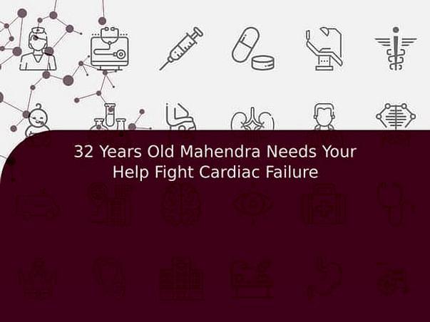 32 Years Old Mahendra Needs Your Help Fight Cardiac Failure