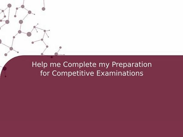 Help me Complete my Preparation for Competitive Examinations
