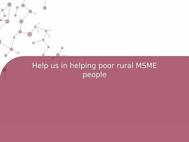 Help us in helping poor rural MSME people
