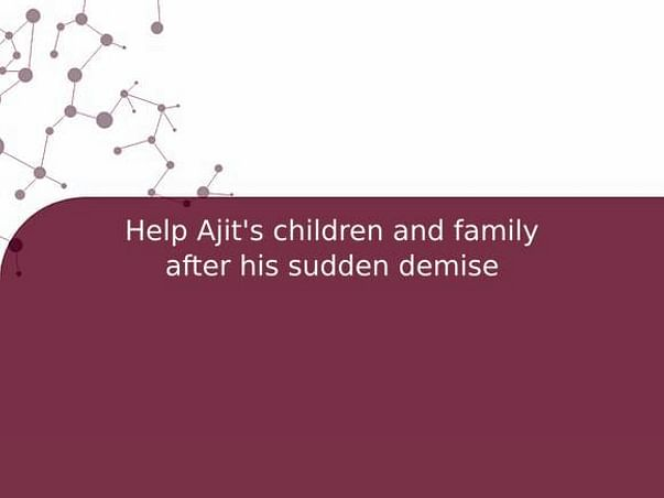 Help Ajit's children and family after his demise from corona virus
