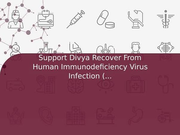 Support Divya Recover From Human Immunodeficiency Virus Infection (hiv)