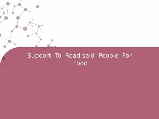 Supoort  To  Road said  People  For  Food