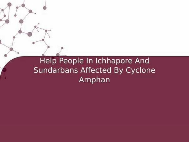 Help People In Ichhapore And Sundarbans Affected By Cyclone Amphan