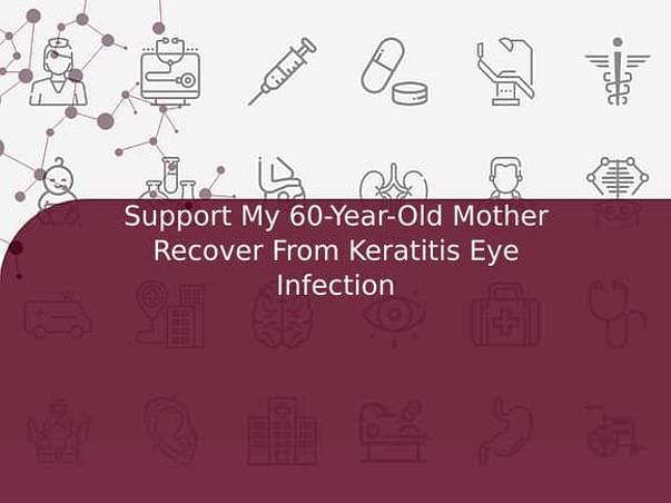 Support My 60-Year-Old Mother Recover From Keratitis Eye Infection