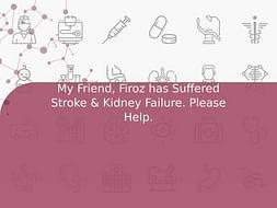 My Friend, Firoz has Suffered Stroke & Kidney Failure. Please Help.