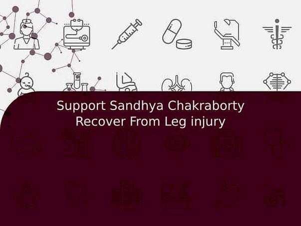 Support Sandhya Chakraborty Recover From Leg injury