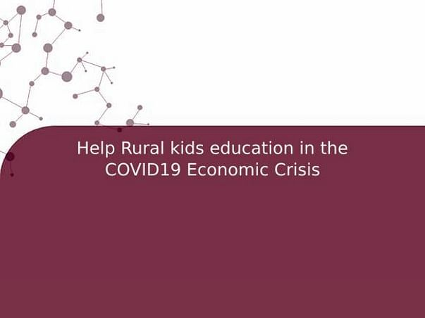 Help Rural kids education in the COVID19 Economic Crisis