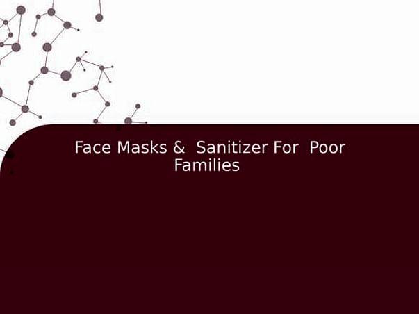 Face Masks & Sanitizer For  Poor Families