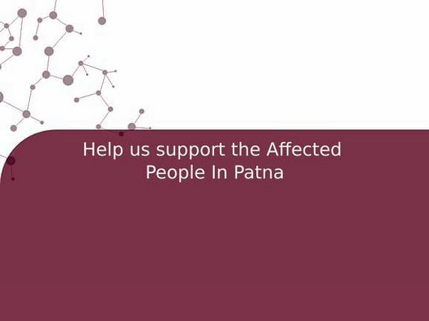 Help us support the Affected  People In Patna