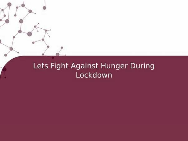 Lets Fight Against Hunger During Lockdown