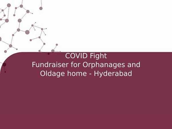 COVID Fight Fundraiser for Orphanages and Oldage home - Hyderabad