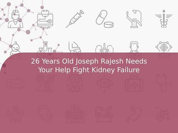 26 Years Old Joseph Rajesh Needs Your Help Fight Kidney Failure