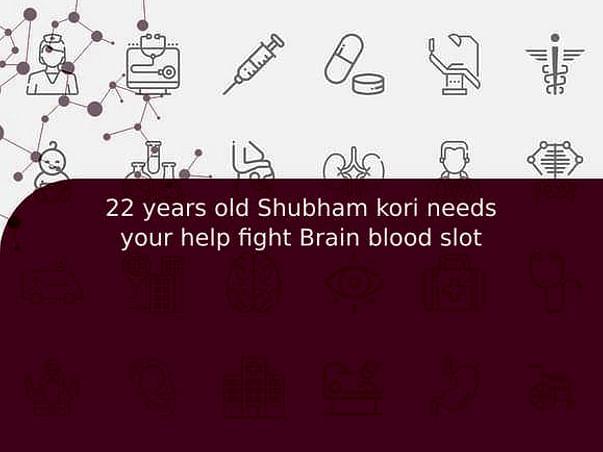 22 years old Shubham kori needs your help fight Brain blood slot