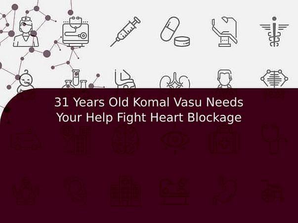 31 Years Old Komal Vasu Needs Your Help Fight Heart Blockage