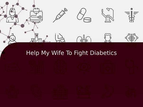Help My Wife To Fight Diabetics
