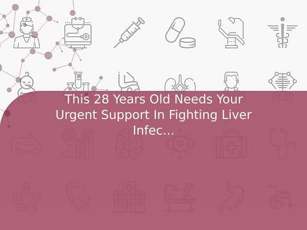 This 28 Years Old Needs Your Urgent Support In Fighting Liver Infection