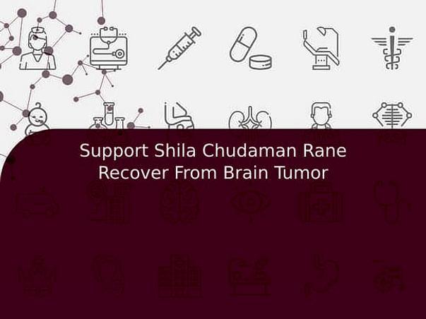 Support Shila Chudaman Rane Recover From Brain Tumor