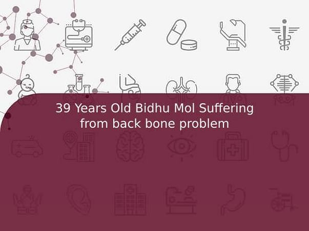 39 Years Old Bidhu Mol Suffering from back bone problem
