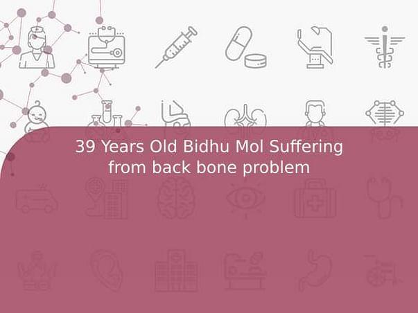 39 Years Old Bidhu Mol Suffering from back bone problem