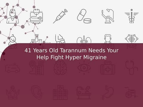 41 Years Old Tarannum Needs Your Help Fight Hyper Migraine