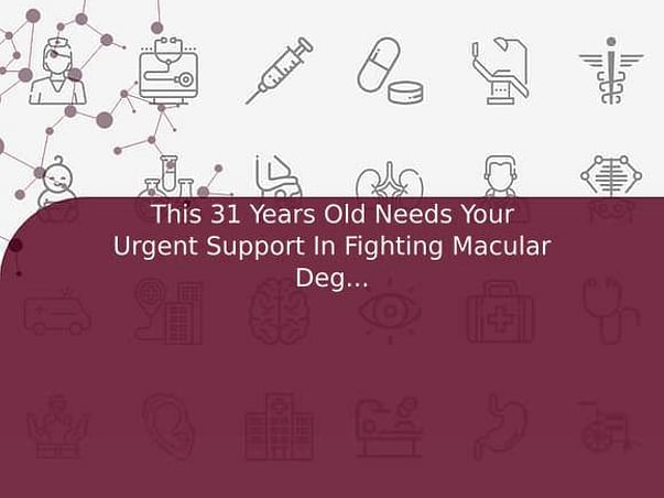 This 31 Years Old Needs Your Urgent Support In Fighting Macular Degeneration
