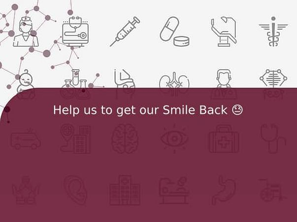 Help us to get our Smile Back 😓