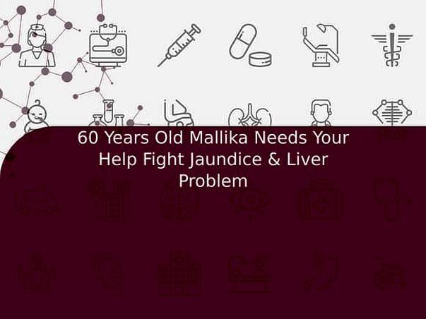 60 Years Old Mallika Needs Your Help Fight Jaundice & Liver Problem