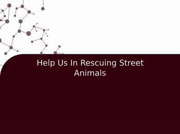 Help Us In Rescuing Street Animals