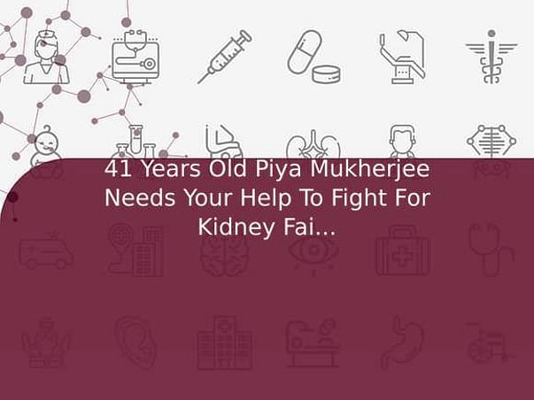 41 Years Old Piya Mukherjee Needs Your Help To Fight For Kidney Failure And Needed Kidney Transplant