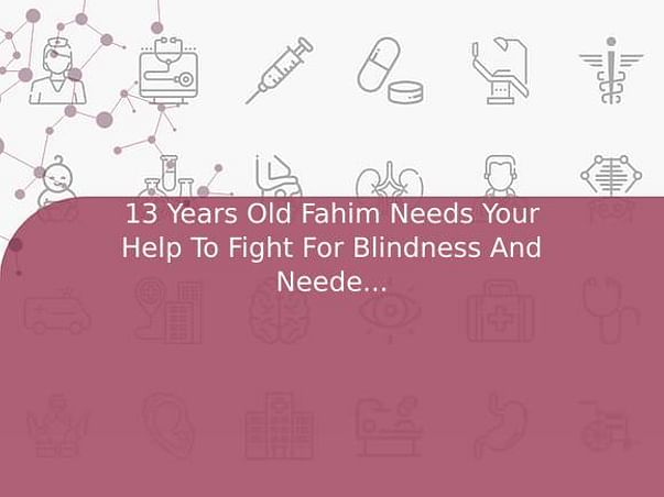 13 Years Old Fahim Needs Your Help To Fight For Blindness And Needed Surgery