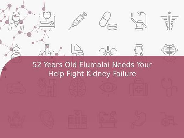 52 Years Old Elumalai Needs Your Help Fight Kidney Failure