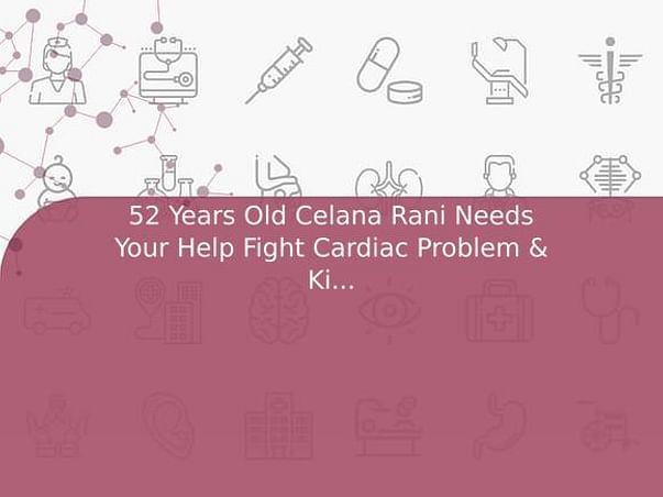 52 Years Old Celana Rani Needs Your Help Fight Cardiac Problem & Kidney Problem