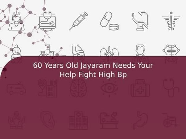 60 Years Old Jayaram Needs Your Help Fight High Bp