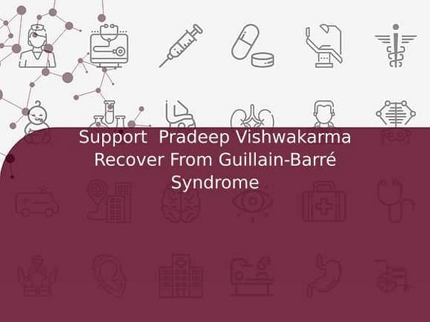Support  Pradeep Vishwakarma Recover From Guillain-Barré Syndrome