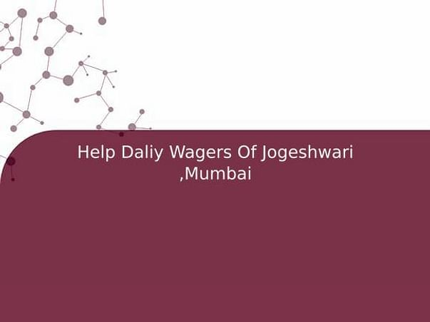 Help Daliy Wagers Of Jogeshwari ,Mumbai