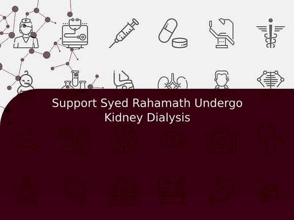 Support Syed Rahamath Undergo Kidney Dialysis