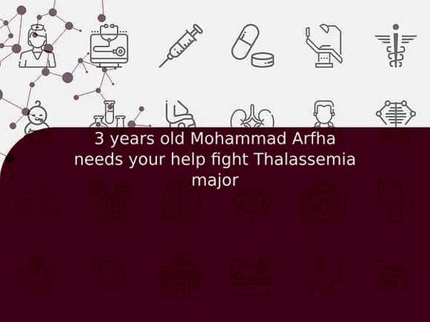 3 years old Mohammad Arfha needs your help fight Thalassemia major