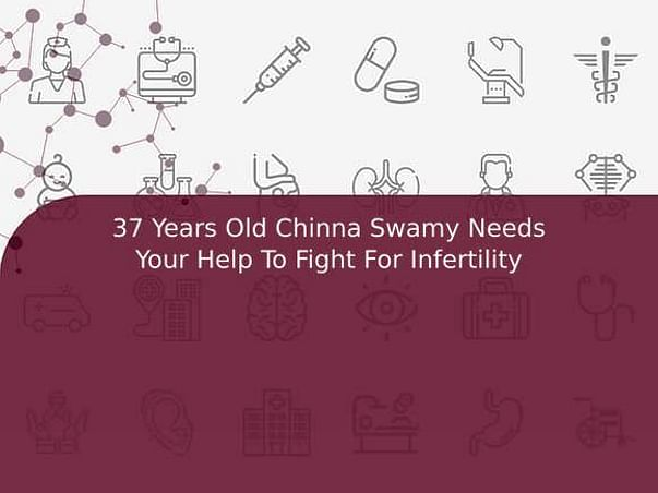 37 Years Old Chinna Swamy Needs Your Help To Fight For Infertility