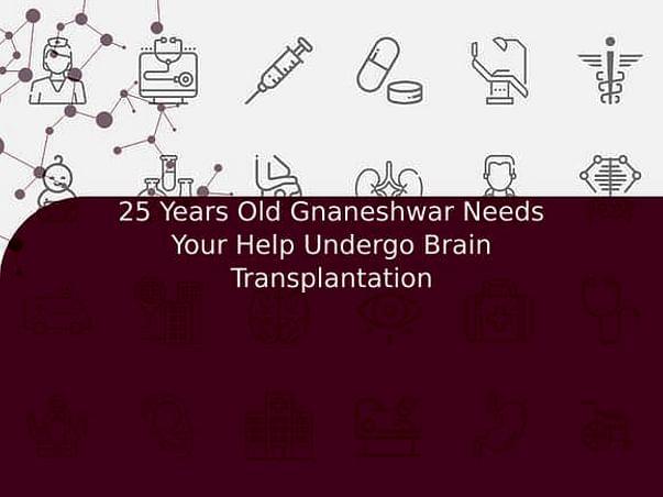 25 Years Old Gnaneshwar Needs Your Help Undergo Brain Transplantation