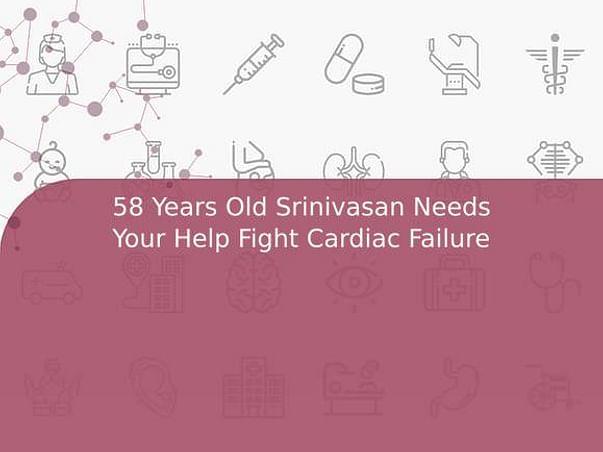 58 Years Old Srinivasan Needs Your Help Fight Cardiac Failure