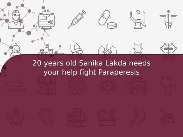 20 years old Sanika Lakda needs your help fight Paraperesis