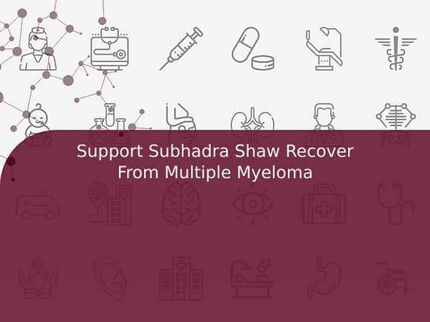 Support Subhadra Shaw Recover From Multiple Myeloma