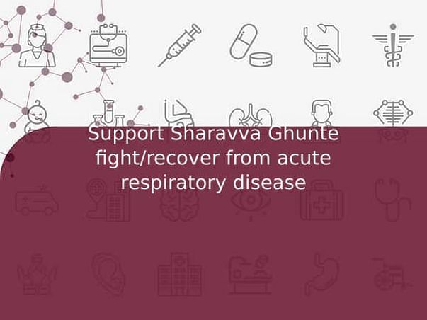 Support Sharavva Ghunte fight/recover from acute respiratory disease