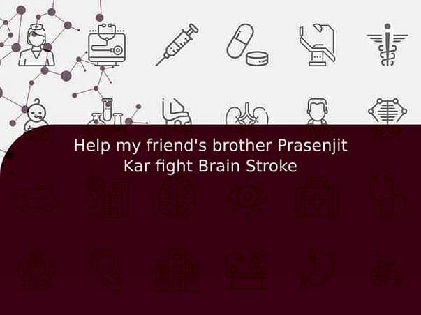 Help my friend's brother Prasenjit Kar fight Brain Stroke