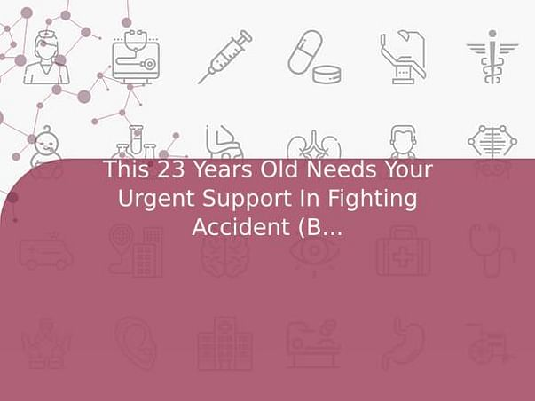 This 23 Years Old Needs Your Urgent Support In Fighting Accident (Brain Injury)