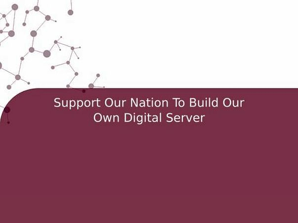Support Our Nation To Build Our Own Digital Server